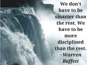 We don't have to be smarter than the rest. We have to be more disciplined than the rest.